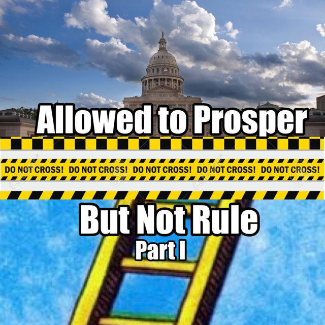 Allowed to Prosper But Not Rule: Part I